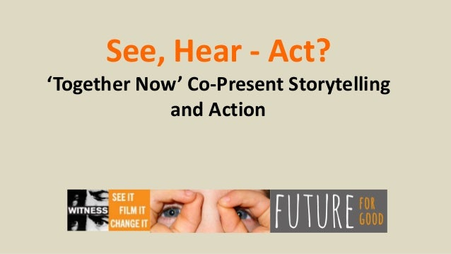 See, Hear - Act? 'Together Now' Co-Present Storytelling and Action