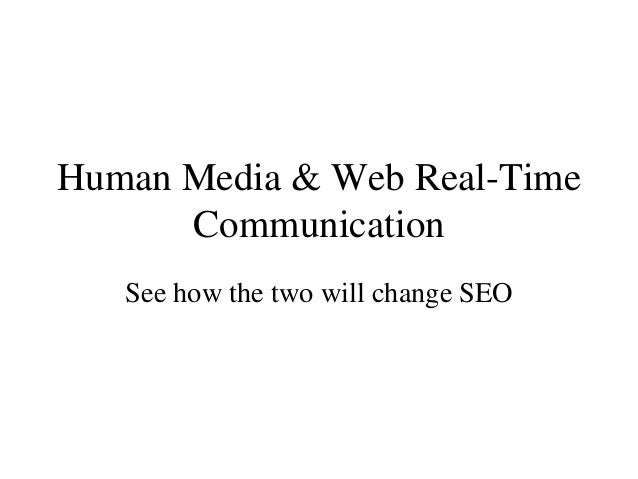 Human Media & Web Real-Time Communication See how the two will change SEO