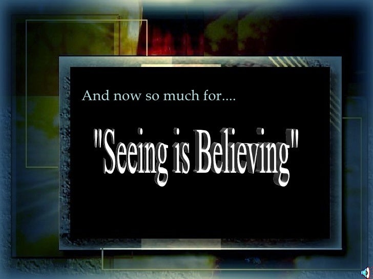 "And now so much for.... ""Seeing is Believing"""