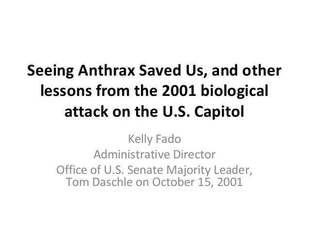 Seeing Anthrax Saved Us, and other lessons from the 2001 biological attack on the U.S. Capitol Kelly Fado Administrative D...