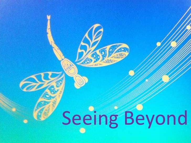 Seeing Beyond<br />