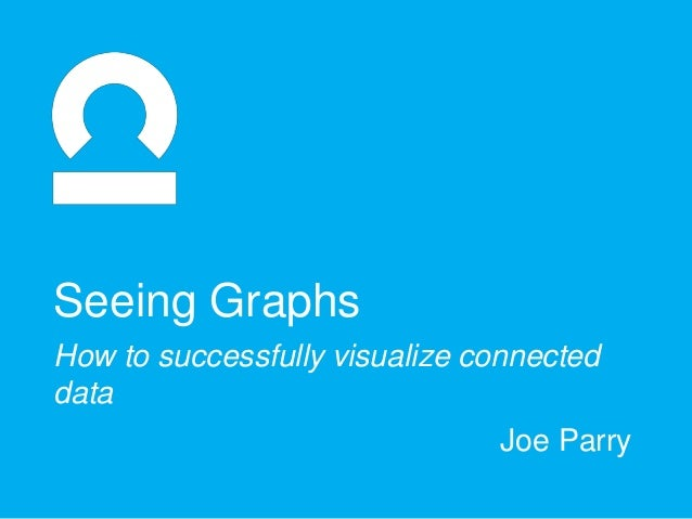 Joe Parry Seeing Graphs How to successfully visualize connected data