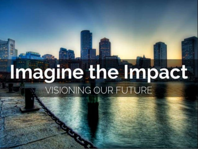 Imagine the Impact  Visioning Our Future