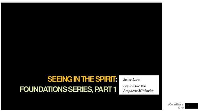 2Corinthians 5:19 SEEINGINTHESPIRIT: FOUNDATIONSSERIES,PART1 Sister Lara- Beyond the Veil Prophetic Ministries 1