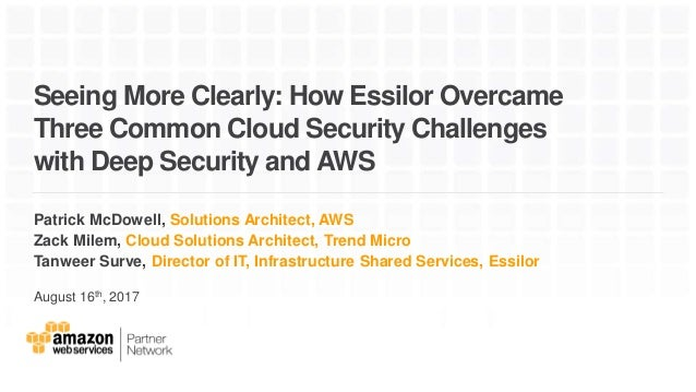 Seeing More Clearly: How Essilor Overcame Three Common Cloud Security Challenges with Deep Security and AWS Patrick McDowe...