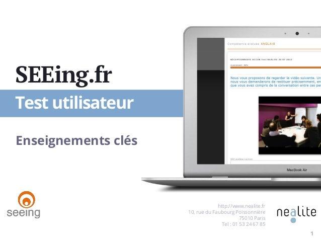 http://www.nealite.fr 10, rue du Faubourg Poissonnière 75010 Paris Tel : 01 53 24 67 85 Test utilisateur SEEing.fr Enseign...