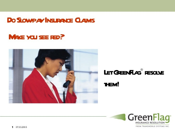 <ul><li>Do Slow-pay Insurance Claims  </li></ul>Let GreenFlag   resolve them! Make you see red?