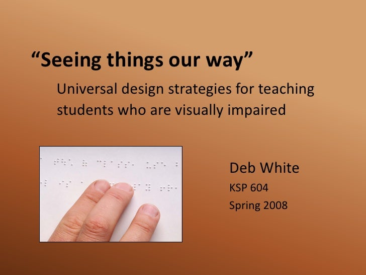 """""""Seeing things our way""""   Universal design strategies for teaching   students who are visually impaired                   ..."""