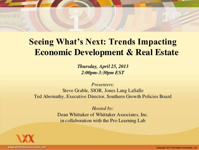 Copyright 2013 Whittaker Associates, IncSeeing What's Next: Trends ImpactingEconomic Development & Real EstateThursday, Ap...