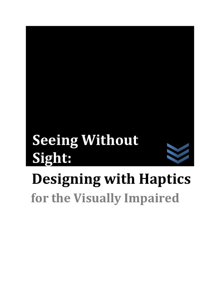 Seeing WithoutSight:Designing with Hapticsfor the Visually Impaired