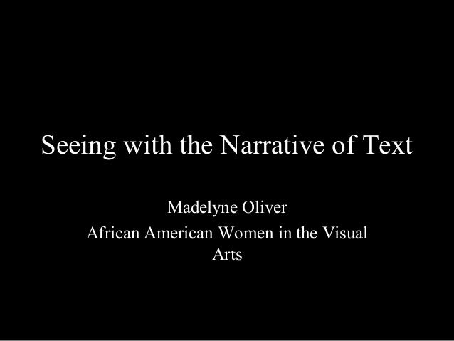 Seeing with the Narrative of Text              Madelyne Oliver    African American Women in the Visual                    ...