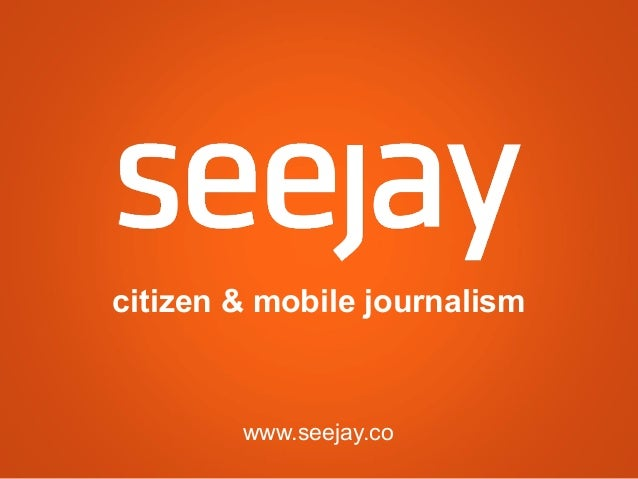citizen & mobile journalism  www.seejay.co