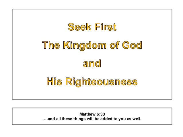 Matthew 6:33 ….and all these things will be added to you as well.