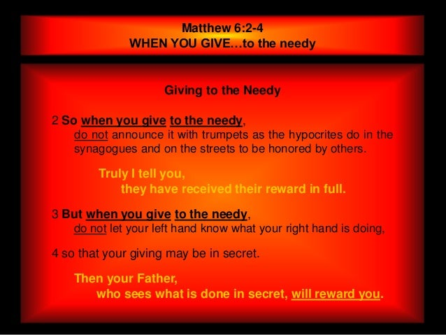 Matthew 6:2-4              WHEN YOU GIVE…to the needy                     Giving to the Needy2 So when you give to the nee...