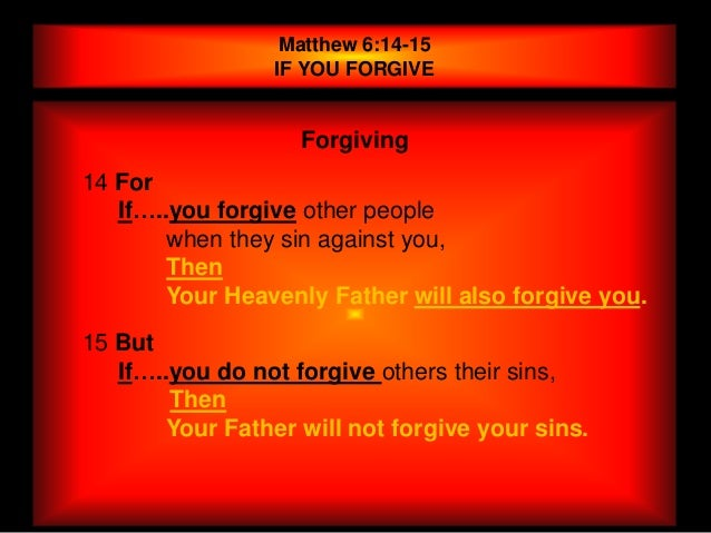 Matthew 6:14-15                 IF YOU FORGIVE                   Forgiving14 For   If…..you forgive other people        wh...