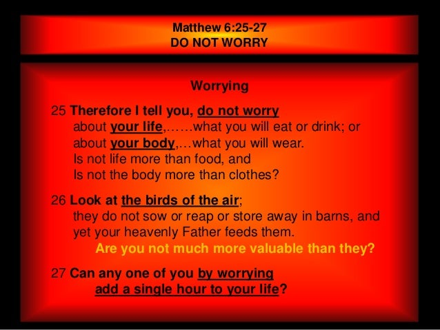 Matthew 6:25-27                   DO NOT WORRY                      Worrying25 Therefore I tell you, do not worry   about ...