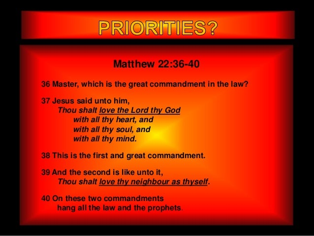 Matthew 22:36-4036 Master, which is the great commandment in the law?37 Jesus said unto him,    Thou shalt love the Lord t...