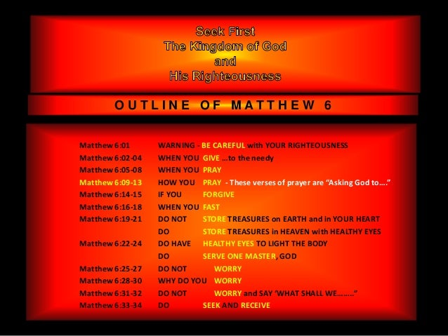 OUTLINE OF MATTHEW 6Matthew 6:01      WARNING - BE CAREFUL with YOUR RIGHTEOUSNESSMatthew 6:02-04   WHEN YOU GIVE …to the ...