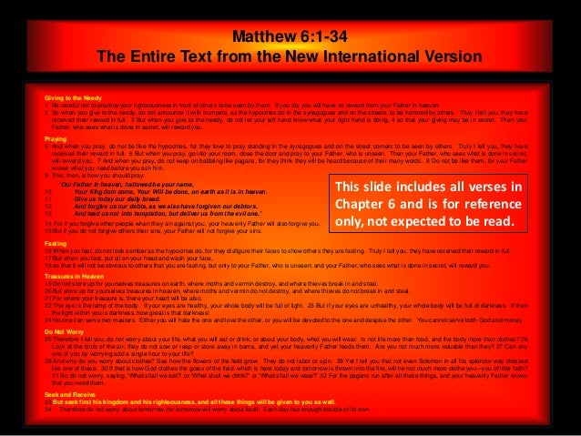 Matthew 6:1-34                    The Entire Text from the New International VersionGiving to the Needy1 Be careful not to...