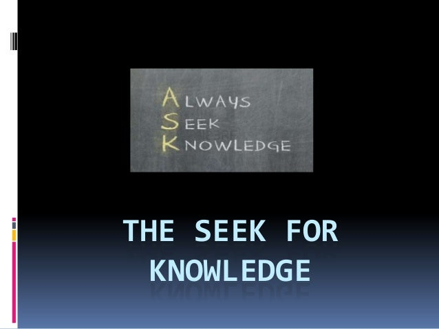 THE SEEK FOR KNOWLEDGE