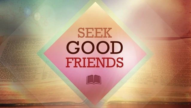 SEEK  GOOD  FRIENDS