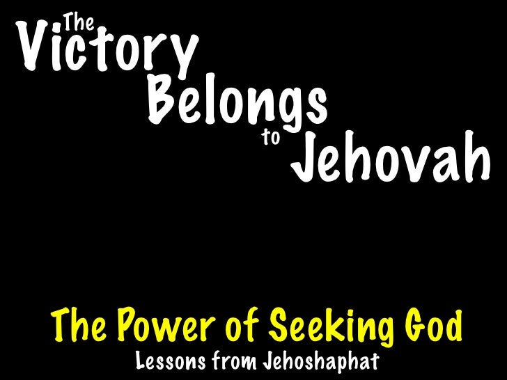 The Victory      Belongs       to           Jehovah   The Power of Seeking God        Lessons from Jehoshaphat