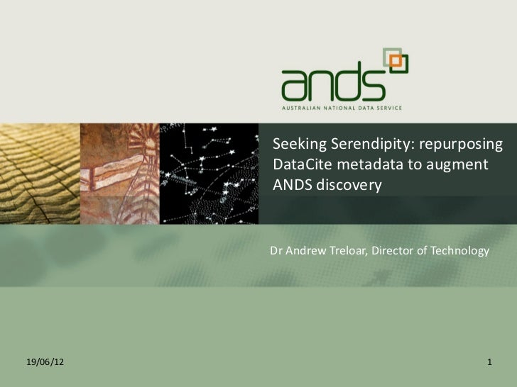 Seeking Serendipity: repurposing            DataCite metadata to augment            ANDS discovery           Dr Andrew Tre...