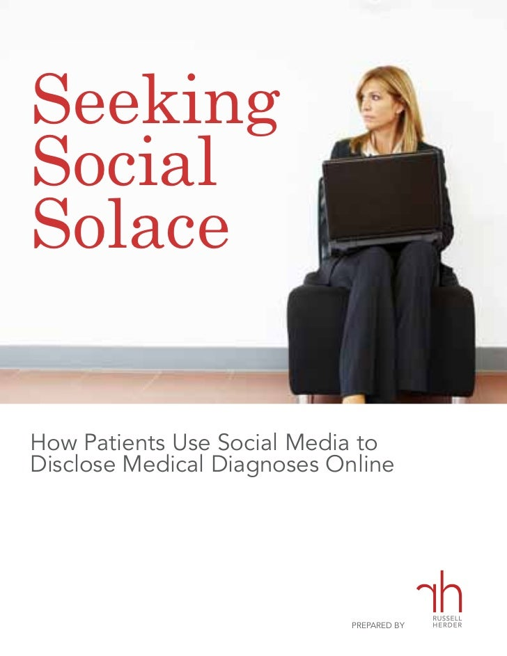 SeekingSocialSolaceHow Patients Use Social Media toDisclose Medical Diagnoses Online                             PREPARED BY