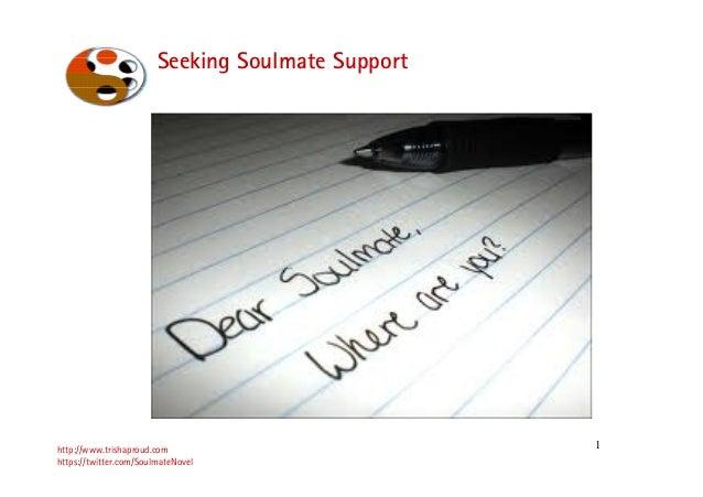 1 Seeking Soulmate Support http://www.trishaproud.com https://twitter.com/SoulmateNovel