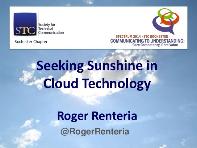 @RogerRenteria Seeking Sunshine in Cloud Technology Roger Renteria Rochester Chapter