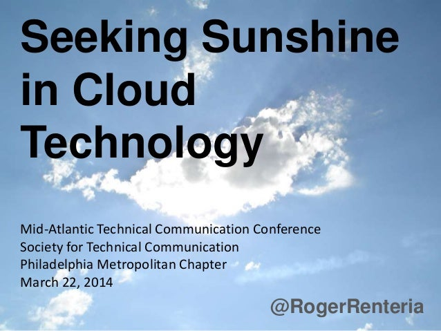 Seeking Sunshine in Cloud Technology @RogerRenteria Mid-Atlantic Technical Communication Conference Society for Technical ...