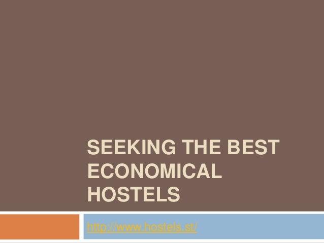 SEEKING THE BESTECONOMICALHOSTELShttp://www.hostels.st/