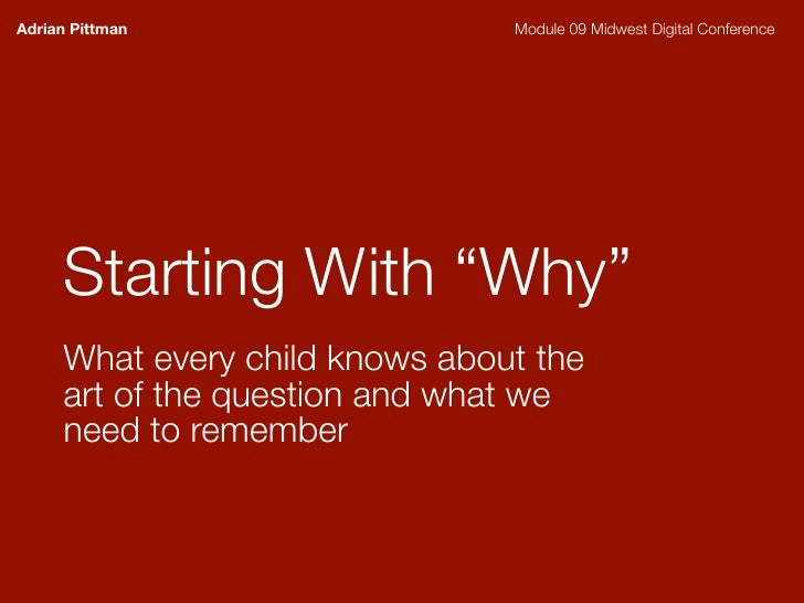 """Adrian Pittman                  Module 09 Midwest Digital Conference          Starting With """"Why""""      What every child kn..."""