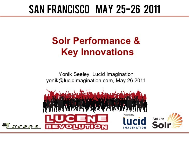 Solr Performance &   Key Innovations     Yonik Seeley, Lucid Imaginationyonik@lucidimagination.com, May 26 2011