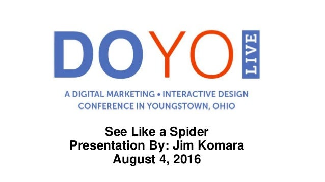 See Like a Spider Presentation By: Jim Komara August 4, 2016
