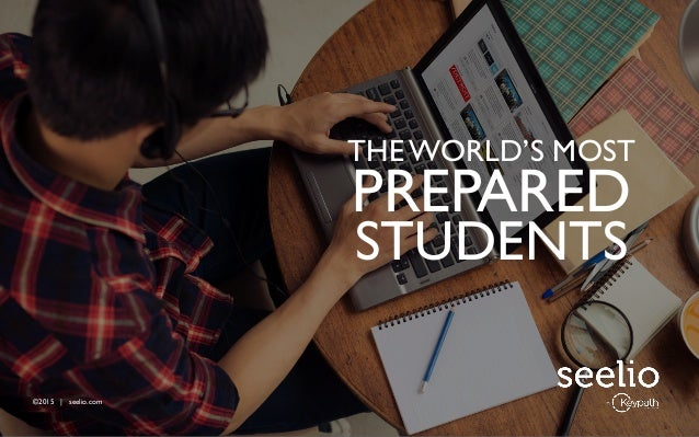 ©2015 | seelio.com THE WORLD'S MOST PREPARED STUDENTS ©2015 | seelio.com