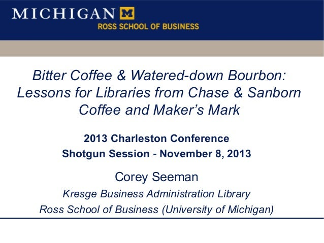 Bitter Coffee & Watered-down Bourbon: Lessons for Libraries from Chase & Sanborn Coffee and Maker's Mark 2013 Charleston C...