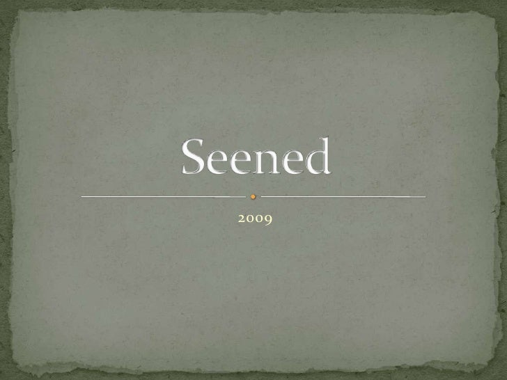 2009<br />Seened<br />