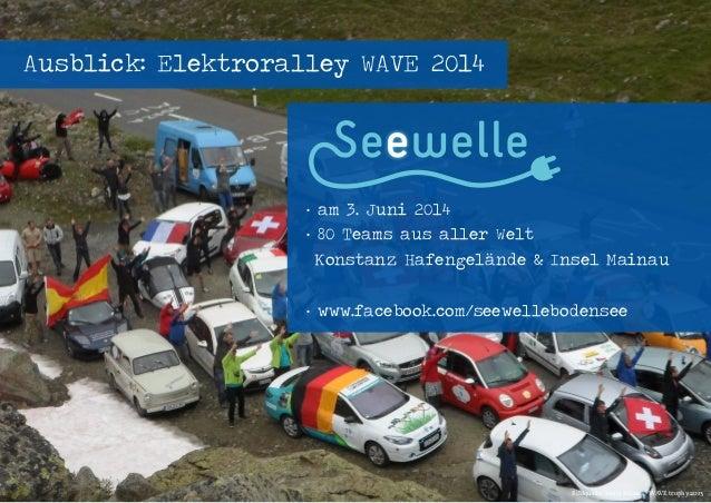 Seenovation - Workshop Elektromobilität - energievisionen 2014 - 04.04.2014 - Seite 26 Ausblick: Elektroralley WAVE 2014 ·...