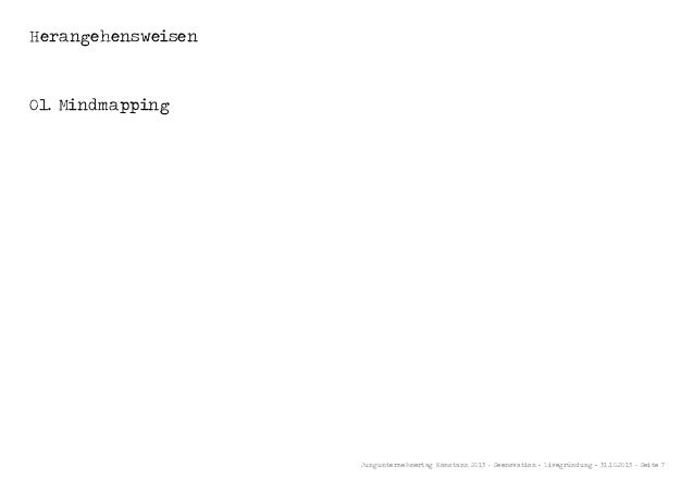 Herangehensweisen  01. Mindmapping  Jungunternehmertag Konstanz 2013 - Seenovation - Livegründung - 31.10.2013 - Seite 7