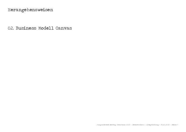 Herangehensweisen  02. Business Modell Canvas  Jungunternehmertag Konstanz 2013 - Seenovation - Livegründung - 31.10.2013 ...