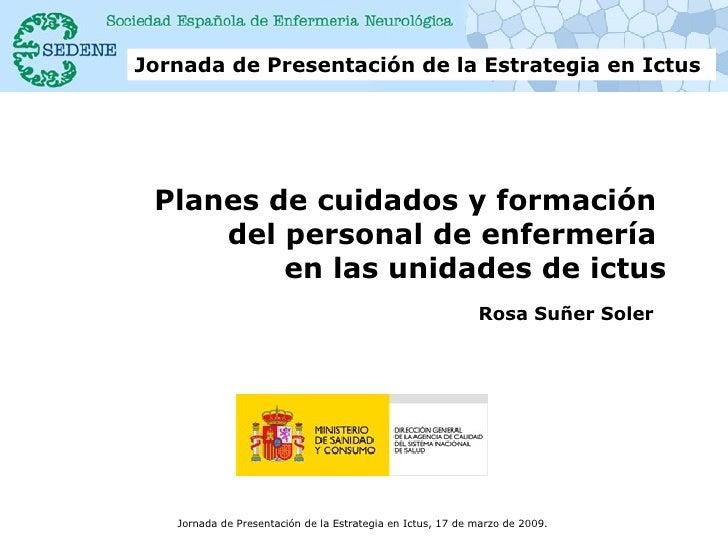 Planes de cuidados y formación  del personal de enfermería  en las unidades de ictus Rosa Suñer Soler   Jornada de Present...