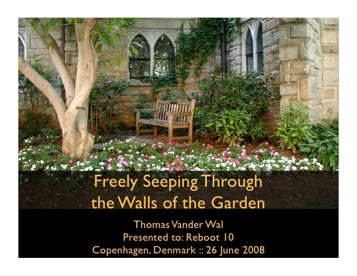 Freely Seeping Through the Walls of the Garden        Thomas Vander Wal      Presented to: Reboot 10 Copenhagen, Denmark :...