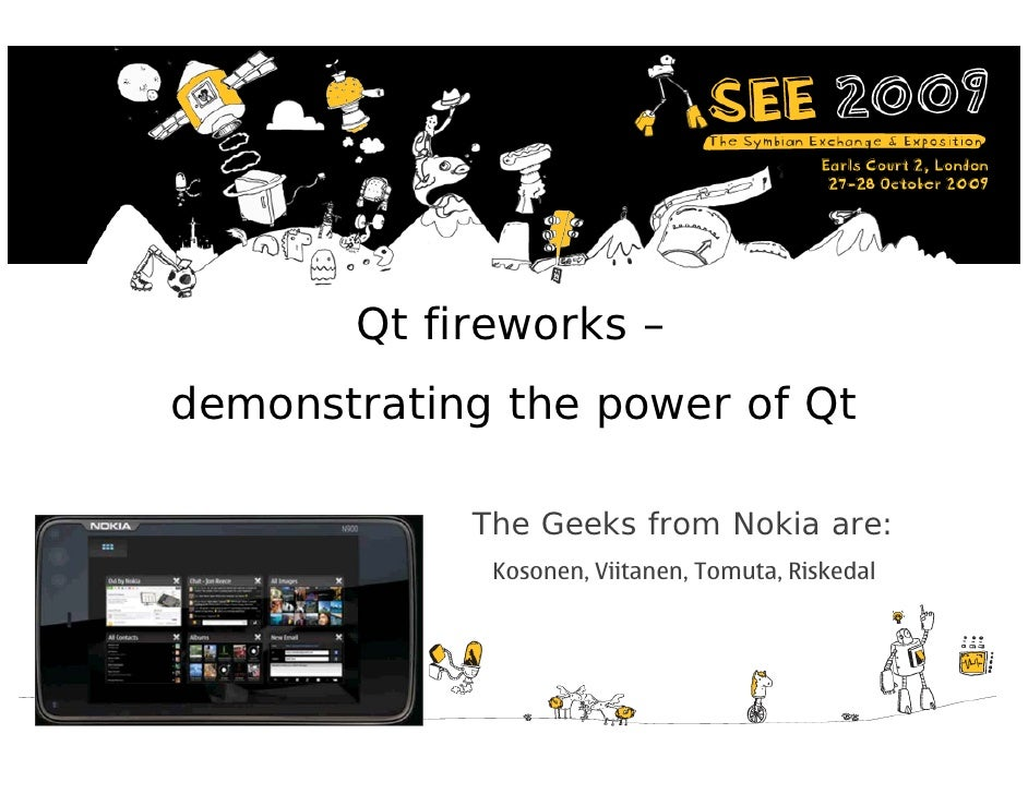 Qt fireworks –     demonstrating the power of Qt                  The Geeks from Nokia are:                  Kosonen, Viit...