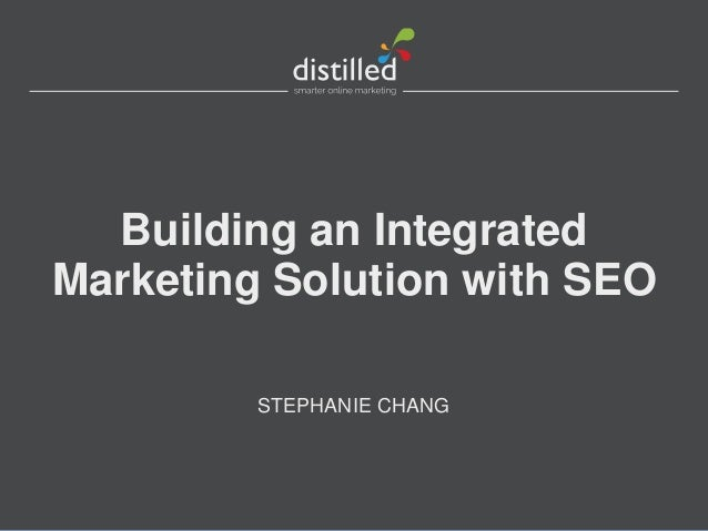 Building an IntegratedMarketing Solution with SEOSTEPHANIE CHANG