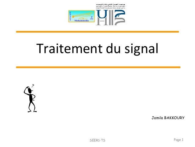 Traitement du signal Page 1SEER1-TS Jamila BAKKOURY