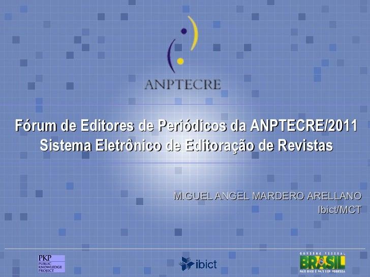 MIGUEL ANGEL MARDERO ARELLANO Ibict/MCT Fórum de Editores de Periódicos da ANPTECRE/2011 Sistema Eletrônico de Editoração ...