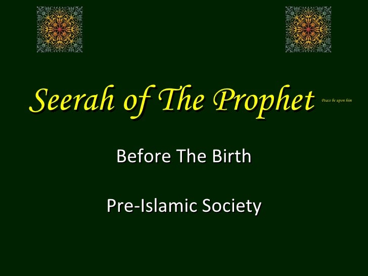Seerah of The Prophet  Peace be upon him Before The Birth Pre-Islamic Society