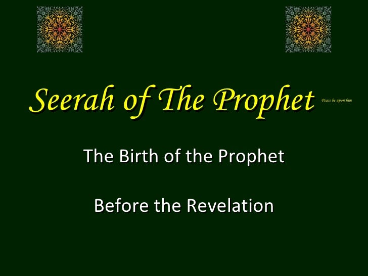 Seerah of The Prophet  Peace be upon him The Birth of the Prophet Before the Revelation