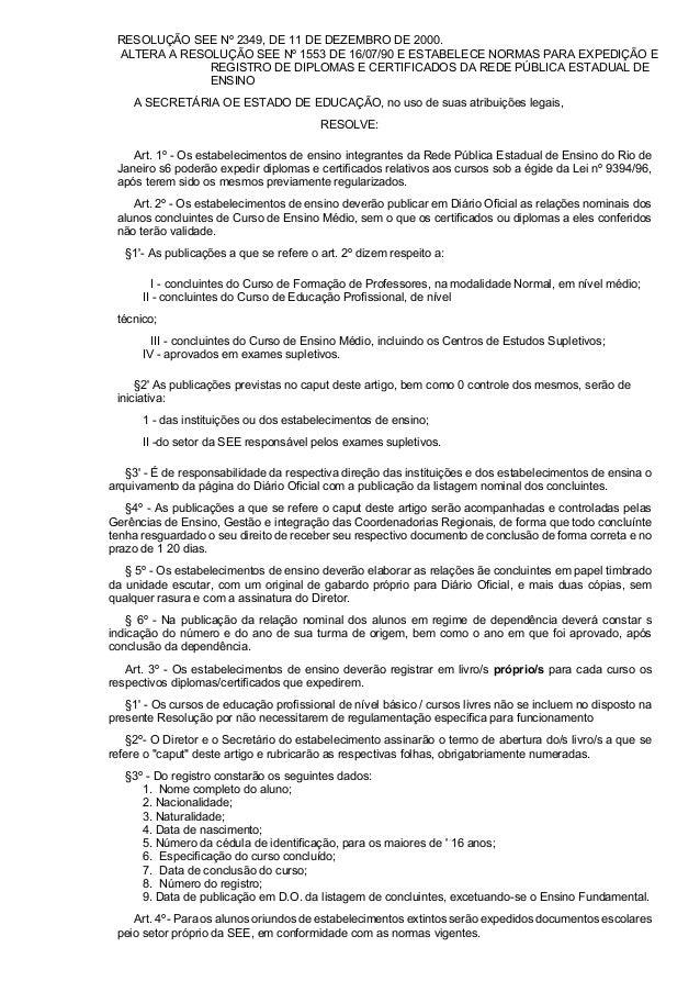 RESOLUÇÃO SEE Nº 2349, DE 11 DE DEZEMBRO DE 2000. ALTERA A RESOLUÇÃO SEE Nº 1553 DE 16/07/90 E ESTABELECE NORMAS PARA EXPE...